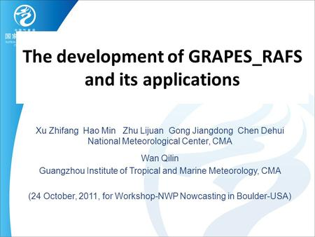 The development of GRAPES_RAFS and its applications Xu Zhifang Hao Min Zhu Lijuan Gong Jiangdong Chen Dehui National Meteorological Center, CMA Wan Qilin.