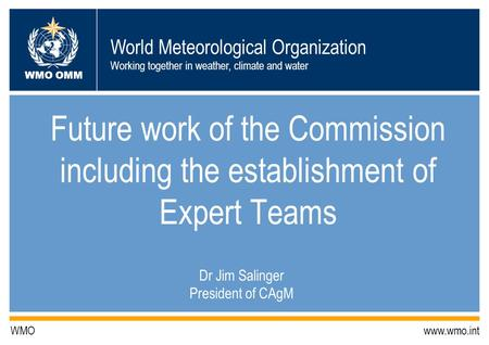 World Meteorological Organization Working together in weather, climate and water WMO OMM WMO www.wmo.int Future work of the Commission including the establishment.