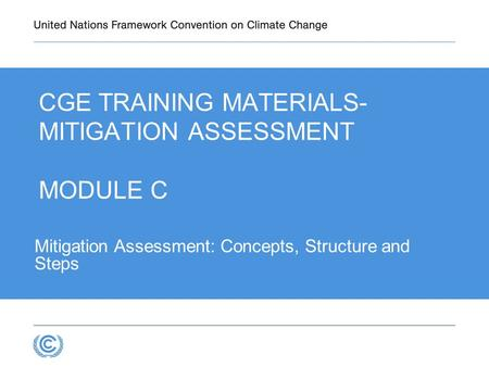 3.1 Mitigation Assessment: Concepts, Structure and Steps CGE TRAINING MATERIALS- MITIGATION ASSESSMENT MODULE C.