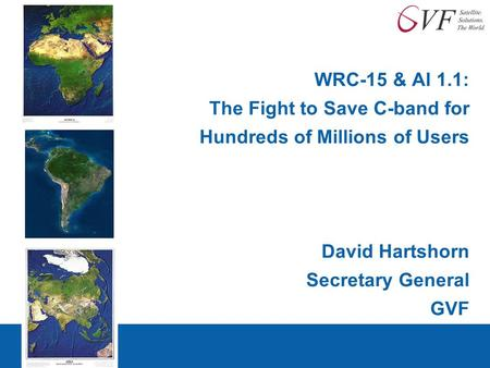 WRC-15 & AI 1.1: The Fight to Save C-band for Hundreds of Millions of Users David Hartshorn Secretary General GVF 1.