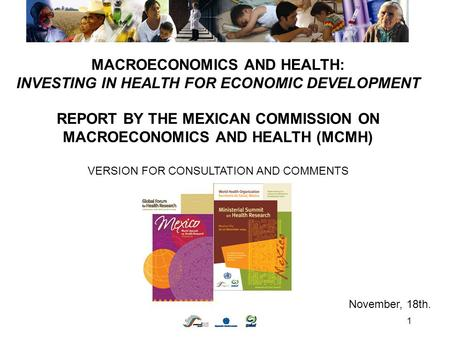1 MACROECONOMICS AND HEALTH: INVESTING IN HEALTH FOR ECONOMIC DEVELOPMENT REPORT BY THE MEXICAN COMMISSION ON MACROECONOMICS AND HEALTH (MCMH) VERSION.