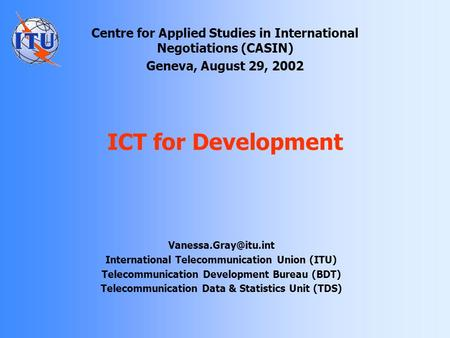 ICT for Development International Telecommunication Union (ITU) Telecommunication Development Bureau (BDT) Telecommunication Data.