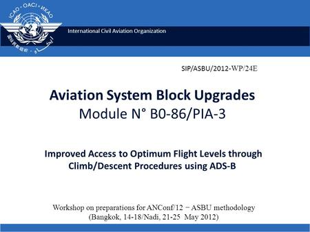 International Civil Aviation Organization Aviation System Block Upgrades Module N° B0-86/PIA-3 Improved Access to Optimum Flight Levels through Climb/Descent.
