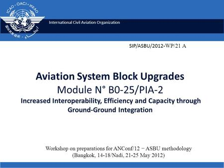 International Civil Aviation Organization Aviation System Block Upgrades Module N° B0-25/PIA-2 Increased Interoperability, Efficiency and Capacity through.