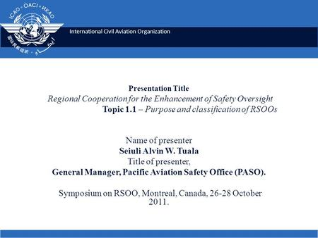 International Civil Aviation Organization Presentation Title Regional Cooperation for the Enhancement of Safety Oversight Topic 1.1 – Purpose and classification.