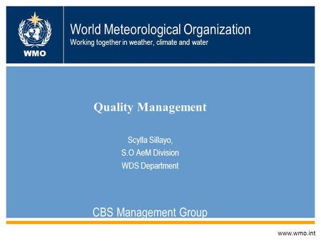 World Meteorological Organization Working together in weather, climate and water Quality Management Scylla Sillayo, S.O AeM Division WDS Department CBS.