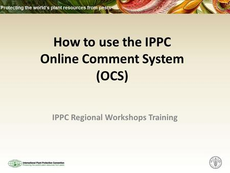 IPPC Regional Workshops Training How to use the IPPC Online Comment System (OCS)