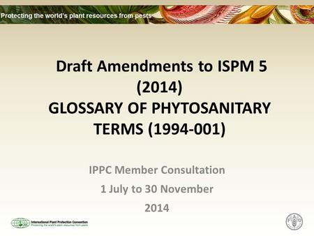 Draft Amendments to ISPM 5 (2014) GLOSSARY OF PHYTOSANITARY TERMS (1994-001) IPPC Member Consultation 1 July to 30 November 2014.