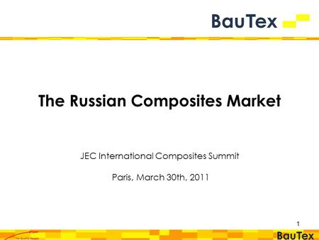 1 The Russian Composites Market JEC International Composites Summit Paris, March 30th, 2011.