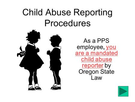 Child Abuse Reporting Procedures As a PPS employee, you are a mandated child abuse reporter by Oregon State Law.