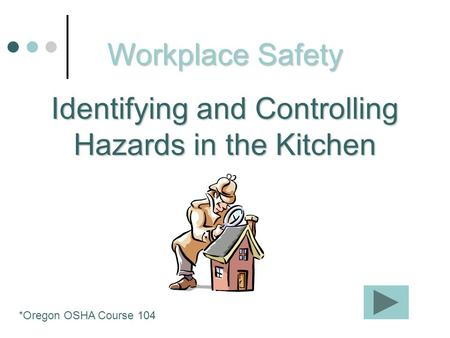 Workplace Safety Identifying and Controlling Hazards in the Kitchen *Oregon OSHA Course 104.