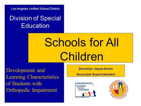 Los Angeles Unified School District Division of Special Education Schools for All Children Development and Learning Characteristics of Students with Orthopedic.