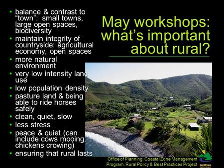 Office of Planning, Coastal Zone Management Program, Rural Policy & Best Practices Project May workshops: what's important about rural? balance & contrast.