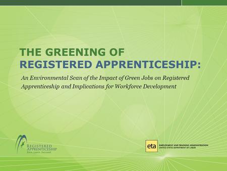 THE GREENING OF REGISTERED APPRENTICESHIP: An Environmental Scan of the Impact of Green Jobs on Registered Apprenticeship and Implications for Workforce.