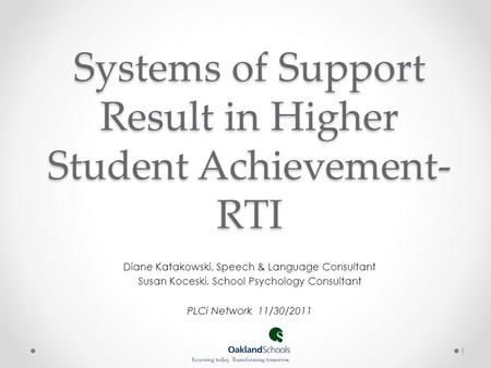 Systems of Support Result in Higher Student Achievement- RTI Diane Katakowski, Speech & Language Consultant Susan Koceski, School Psychology Consultant.