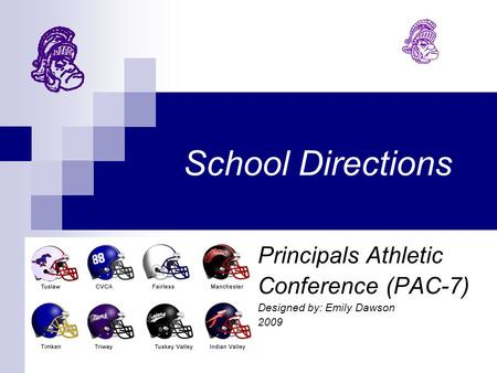 School Directions Principals Athletic Conference (PAC-7) Designed by: Emily Dawson 2009.
