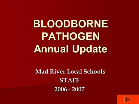 BLOODBORNE PATHOGEN Annual Update Mad River Local Schools Mad River Local SchoolsSTAFF 2006 - 2007.