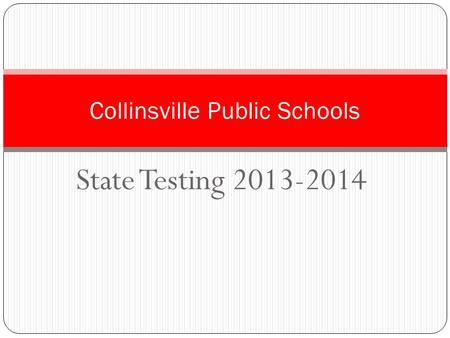 State Testing 2013-2014 Collinsville Public Schools.