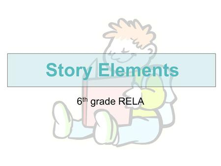 Story Elements 6 th grade RELA. Setting where and when the story takes place.