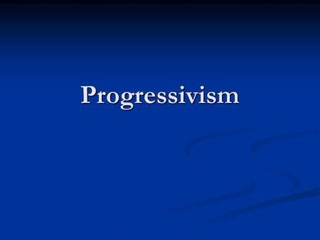 Progressivism. Roots of the Progressives Greenback Labor Party- anti-monopoly, pro- paper currency, pro union Greenback Labor Party- anti-monopoly, pro-