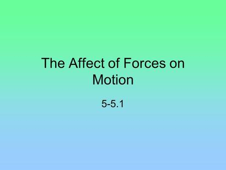 The Affect of Forces on Motion 5-5.1. A push or a pull.