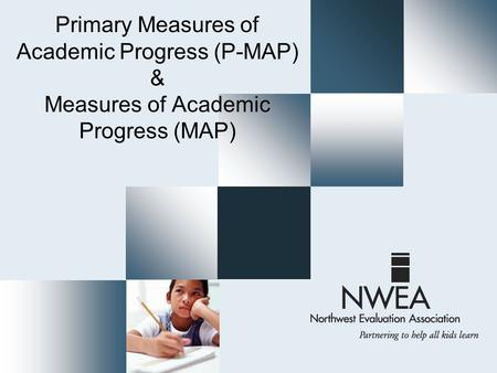 Primary Measures of Academic Progress (P-MAP) & Measures of Academic Progress (MAP)