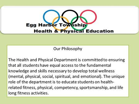 Our Philosophy The Health and Physical Department is committed to ensuring that all students have equal access to the fundamental knowledge and skills.