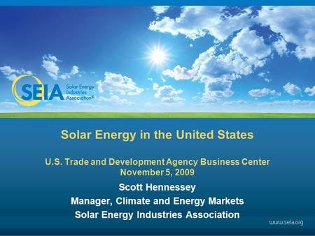 Solar Energy in the United States U.S. Trade and Development Agency Business Center November 5, 2009 Scott Hennessey Manager, Climate and Energy Markets.