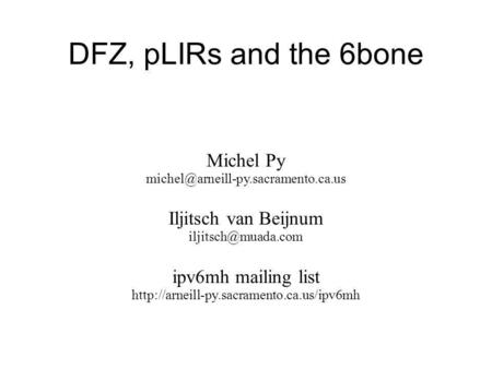 DFZ, pLIRs and the 6bone Michel Py Iljitsch van Beijnum ipv6mh mailing list