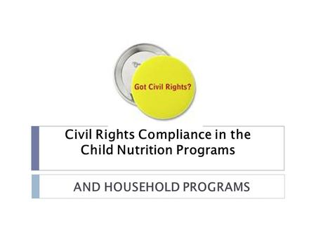 Civil Rights Compliance in the Child Nutrition Programs AND HOUSEHOLD PROGRAMS.