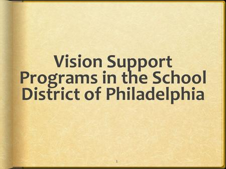 Vision Support Programs in the School District of Philadelphia 1.