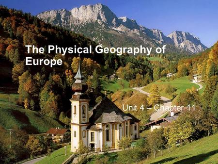 The Physical Geography of Europe Unit 4 – Chapter 11.
