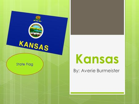 Kansas By: Averie Burmeister State Flag. State Flower: Wild Sunflower.