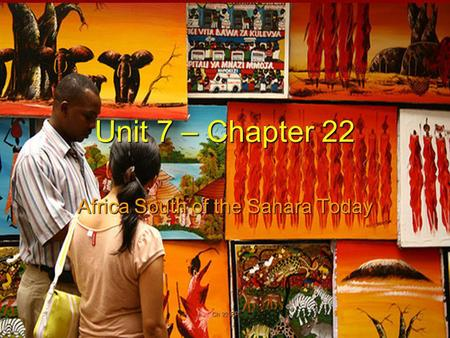 Ch 22 PP1 Unit 7 – Chapter 22 Africa South of the Sahara Today.