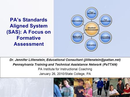 PA's Standards Aligned System (SAS): A Focus on Formative Assessment Dr. Jennifer Lillenstein, Educational Consultant Pennsylvania.