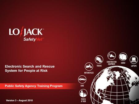 Electronic Search and Rescue System for People at Risk Page 0 Public Safety Agency Training Program Version 3 – August 2010.