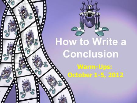 Warm-Ups: October 1-5, 2012 How to Write a Conclusion.