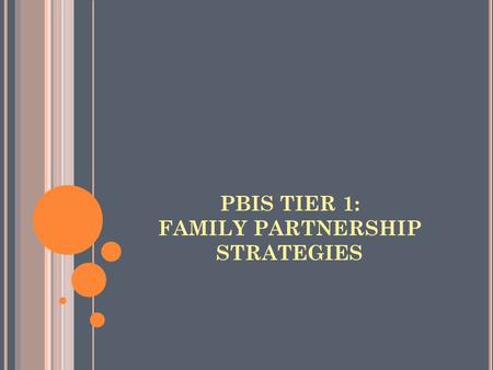 PBIS TIER 1: FAMILY PARTNERSHIP STRATEGIES. THANK YOU TO OUR PARTNERS… Center for SW-PBS College of Education University of Missouri Dr. Kathleen Lane.