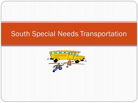 South Special Needs Transportation. Drivers and Monitors.