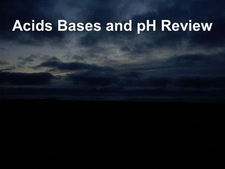 Acids Bases and pH Review. Acids and Bases: An Introduction.