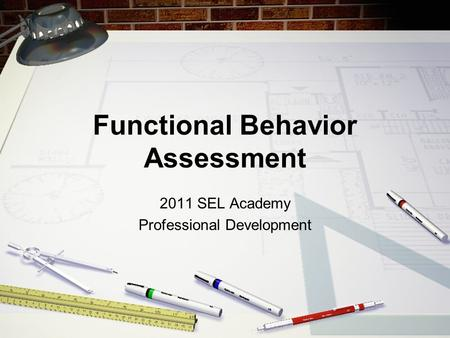 Functional Behavior Assessment 2011 SEL Academy Professional Development.