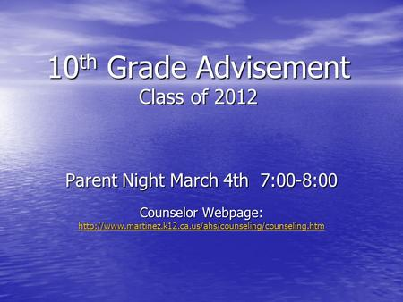 10 th Grade Advisement Class of 2012 Parent Night March 4th 7:00-8:00 Counselor Webpage: