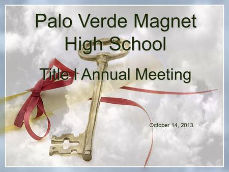 Palo Verde Magnet High School Title I Annual Meeting October 14, 2013.