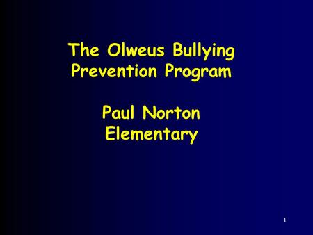 1 The Olweus Bullying Prevention Program Paul Norton Elementary.