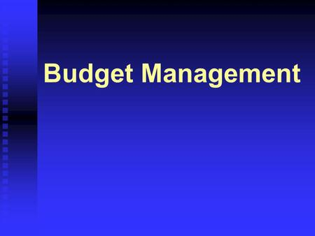 Budget Management. 57 Budget Management Budget Development Good scheduling skills and abilities Understanding of the project scope Well developed WBS.