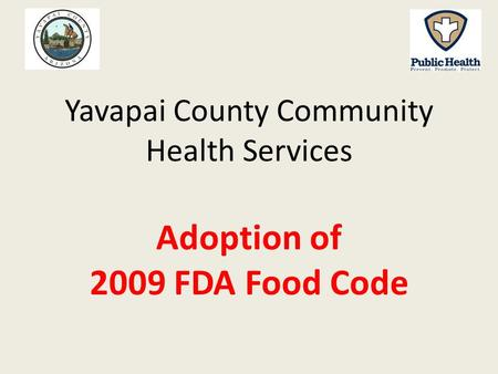 Yavapai County Community Health Services Adoption of 2009 FDA Food Code.