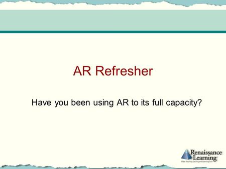AR Refresher Have you been using AR to its full capacity?