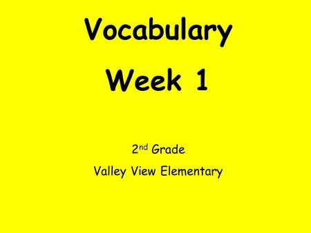 Vocabulary Week 1 2 nd Grade Valley View Elementary.