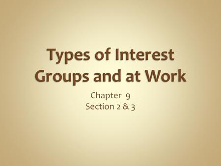 Chapter 9 Section 2 & 3. Most interest groups have been founded on the basis of an economic interest, especially business, labor, agricultural, and professional.