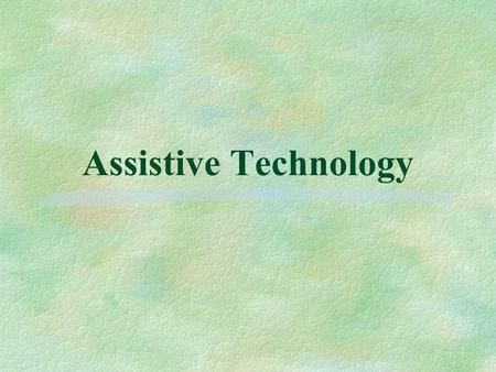 Assistive Technology. The LAW: ASSISTIVE TECHNOLOGY DEVICE- The term 'assistive technology device' means any item, piece of equipment, or product system,